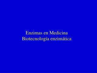 Enzimas en Medicina Biotecnología enzimática