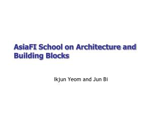 AsiaFI  School on Architecture and Building Blocks
