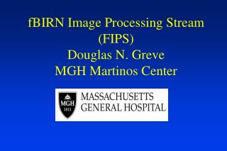 fBIRN Image Processing Stream (FIPS) Douglas N. Greve MGH Martinos Center