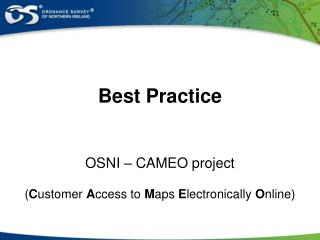 Best Practice OSNI – CAMEO project ( C ustomer  A ccess to  M aps  E lectronically  O nline)