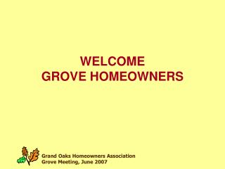 WELCOME  GROVE HOMEOWNERS