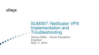 SUM307: NetScaler VPX Implementation and Troubleshooting