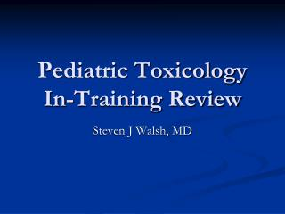 Pediatric Toxicology In-Training Review