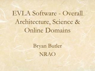 EVLA Software - Overall Architecture, Science & Online Domains