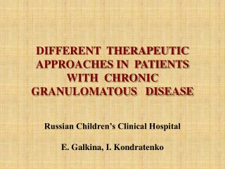 DIFFERENT  THERAPEUTIC  APPROACHES IN  PATIENTS  WITH  CHRONIC GRANULOMATOUS   DISEASE