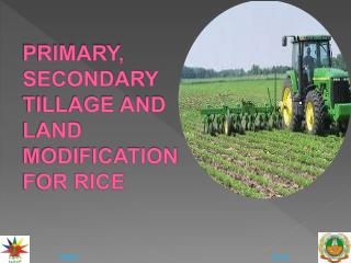 PRIMARY, SECONDARY TILLAGE AND LAND MODIFICATION FOR RICE