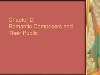 Chapter 2.  Romantic Composers and Their Public