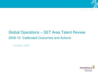 Global Operations – SET Area Talent Review 2009-10  Calibrated Outcomes and Actions
