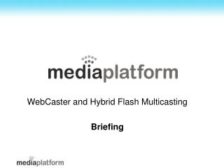 WebCaster and Hybrid Flash Multicasting Briefing