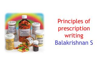 Principles of prescription writing Balakrishnan S