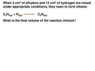 When 3 cm 3  of ethylene and 12 cm 3  of hydrogen are mixed