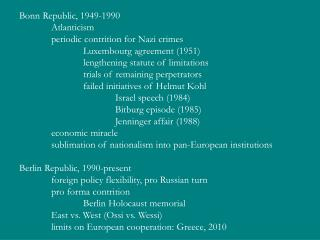 Bonn Republic, 1949-1990 	Atlanticism 	periodic contrition for Nazi crimes