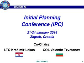 Initial Planning Conference (IPC) 21-24 January 2014 Zagreb, Croatia