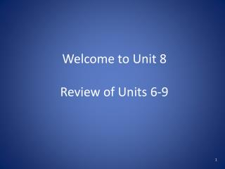 Welcome to Unit 8 Review of Units 6-9
