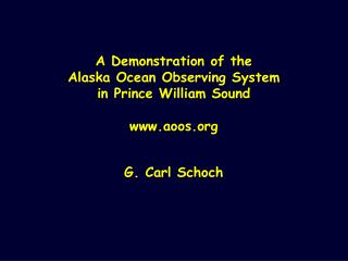 A Demonstration of the  Alaska Ocean Observing System  in Prince William Sound aoos