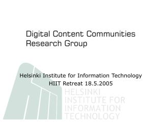 Helsinki Institute for Information Technology HIIT Retreat 18.5.2005