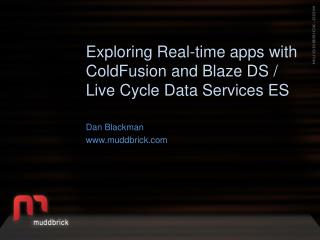Exploring Real-time apps with ColdFusion and Blaze DS / Live Cycle Data Services ES