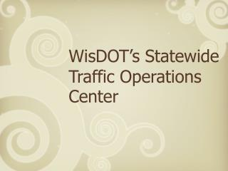WisDOT's Statewide Traffic Operations Center