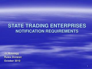 STATE TRADING ENTERPRISES NOTIFICATION REQUIREMENTS