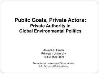 Public Goals, Private Actors: Private Authority in  Global Environmental Politics