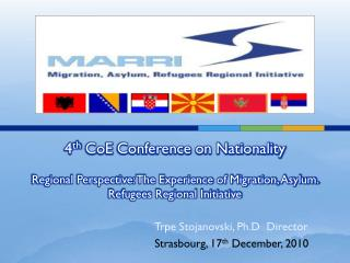 4 th CoE  Conference on Nationality Regional Perspective: The Experience of Migration, Asylum. Refugees Regional Initiat