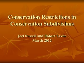 Conservation Restrictions in Conservation Subdivisions  Joel Russell and Robert Levite March 2012