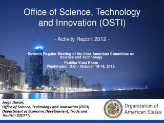 Jorge Dur á n,  Office of Science, Technology and Innovation (OSTI)