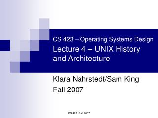 CS 423   Operating Systems Design  Lecture 4   UNIX History and Architecture