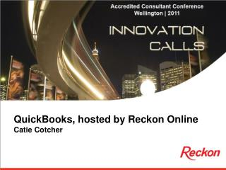 QuickBooks, hosted by Reckon Online Catie Cotcher