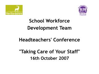 "School Workforce Development Team Headteachers' Conference ""Taking Care of Your Staff"""