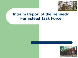 Interim Report of the Kennedy Farmstead Task Force