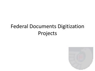 Federal Documents Digitization Projects
