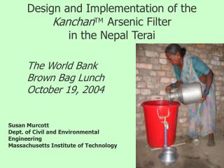 Design and Implementation of the  Kanchan TM   Arsenic Filter  in the Nepal Terai         The World Bank          Brown