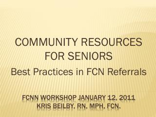 Fcnn Workshop January 12, 2011 KrIS  BEILBY, RN, MPH, FCN.