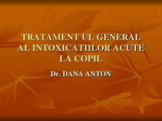 TRATAMENT UL GENERAL AL INTOXICATIILOR ACUTE LA COPIL