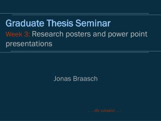 Graduate Thesis Seminar Week 3: Research posters and power point presentations