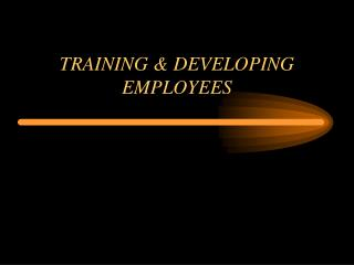 TRAINING & DEVELOPING EMPLOYEES