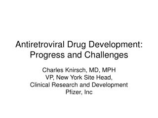 Antiretroviral Drug Development:  Progress and Challenges