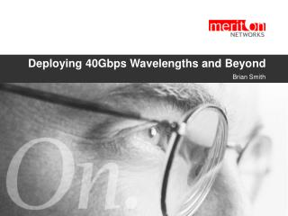 Deploying 40Gbps Wavelengths and Beyond
