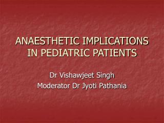 ANAESTHETIC IMPLICATIONS IN PEDIATRIC PATIENTS