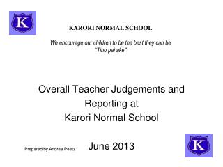 "KARORI NORMAL SCHOOL We encourage our children to be the best they can be "" Ti no pai ake """