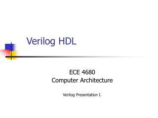 ECE 4680 Computer Architecture Verilog Presentation I.