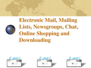 Electronic Mail, Mailing Lists, Newsgroups, Chat, Online Shopping and Downloading