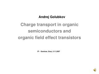 Charge transport in organic semiconductors and organic field effect transistors