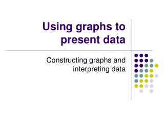 Using graphs to present data