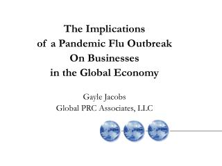 The Implications  of a Pandemic Flu Outbreak  On Businesses  in the Global Economy Gayle Jacobs