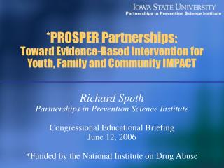 *PROSPER Partnerships: Toward Evidence-Based Intervention for  Youth, Family and Community IMPACT