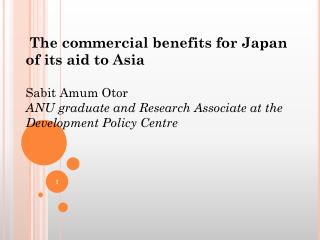 The commercial benefits for Japan of its aid to Asia Sabit Amum Otor