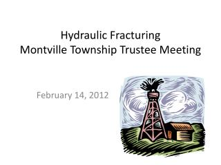 Hydraulic Fracturing Montville Township Trustee Meeting