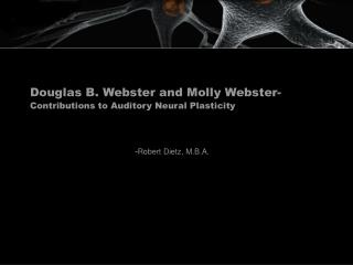 Douglas B. Webster and Molly Webster- Contributions to Auditory Neural Plasticity